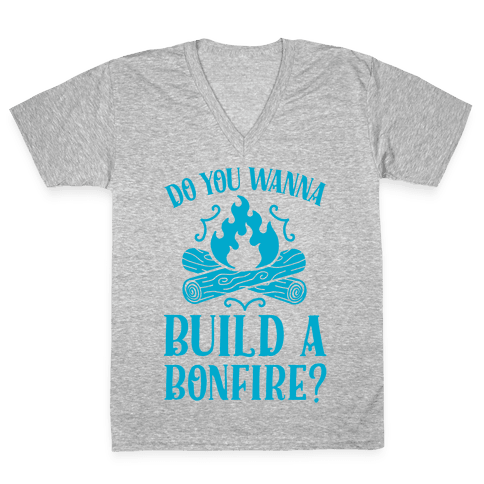 Do You Wanna Build a Bonfire? V-Neck Tee Shirt