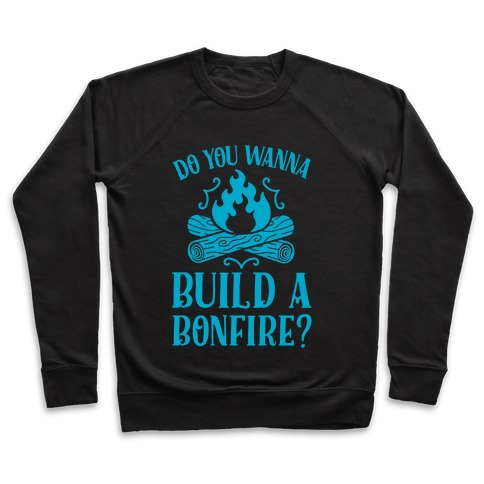Do You Wanna Build a Bonfire? Pullover