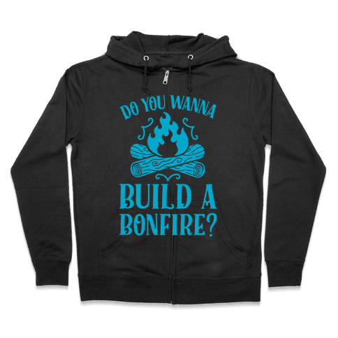 Do You Wanna Build a Bonfire? Zip Hoodie