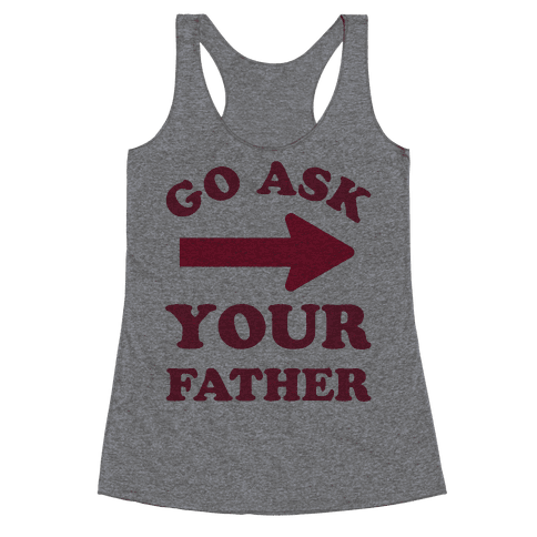 Go Ask Your Father Racerback Tank Top