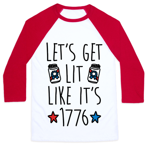 Let's Get Lit Like It's 1776 Baseball Tee