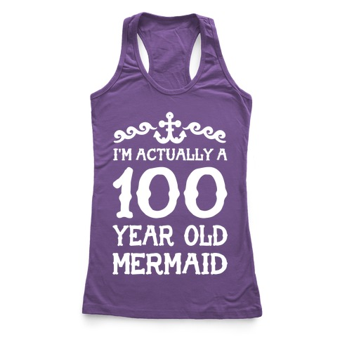 I'm Actually a 100 Year Old Mermaid Racerback Tank Top