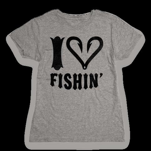 I Love Fishin' Womens T-Shirt