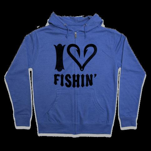 I Love Fishin' Zip Hoodie