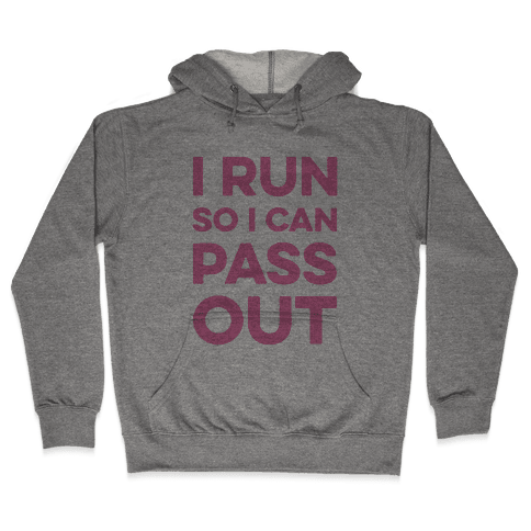 I Run So I Can Pass Out Hooded Sweatshirt