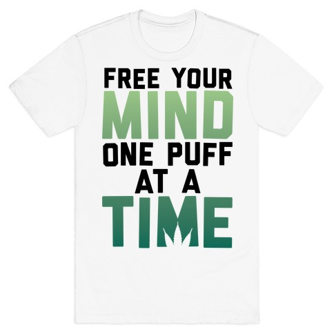 Free Your Mind, One Puff At A Time T-Shirt