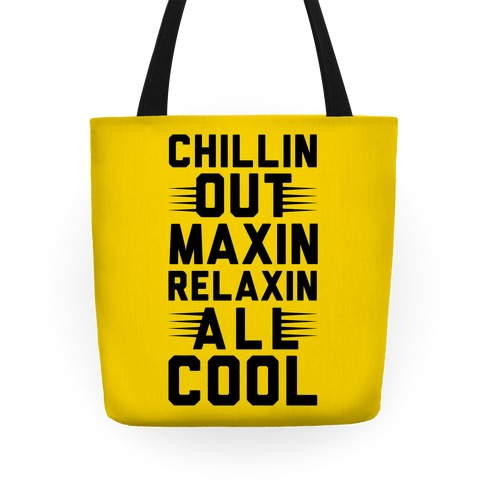 Chillin Out Maxin Relaxin All Cool Tote