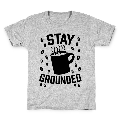 Stay Grounded Kids T-Shirt