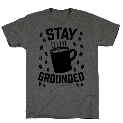 Stay Grounded Mens T-Shirt