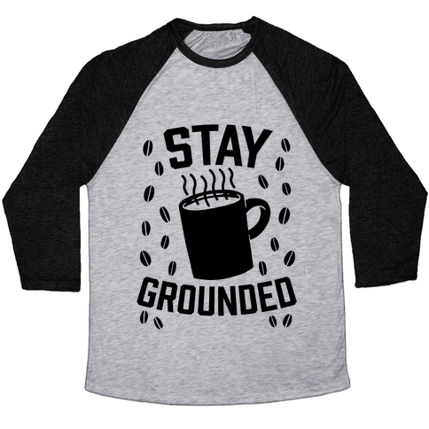 Stay Grounded Baseball Tee