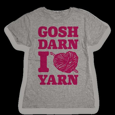 Gosh Darn I Love Yarn Womens T-Shirt