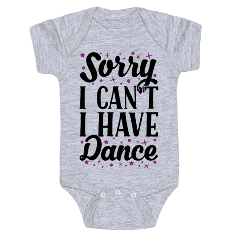 Sorry I Can't I Have Dance Baby Onesy