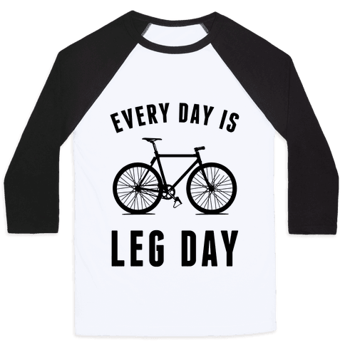 Every Day Is Leg Day Baseball Tee
