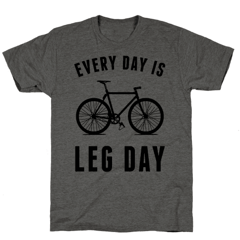 Every Day Is Leg Day Mens T-Shirt