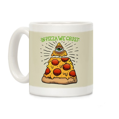 In Pizza We Crust Coffee Mug