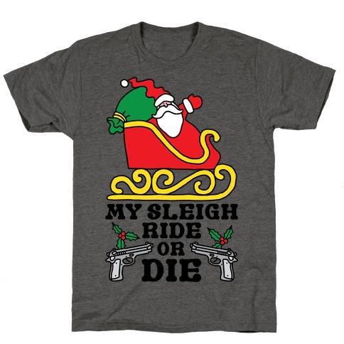 My Sleigh Ride Or Die T-Shirt
