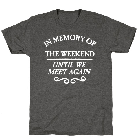 In Memory Of The Weekend - Until We Meet Again T-Shirt