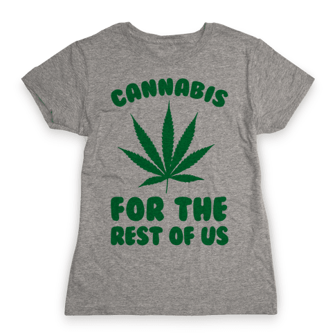 Cannabis For The Rest Of Us Womens T-Shirt