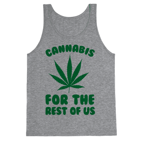 Cannabis For The Rest Of Us Tank Top