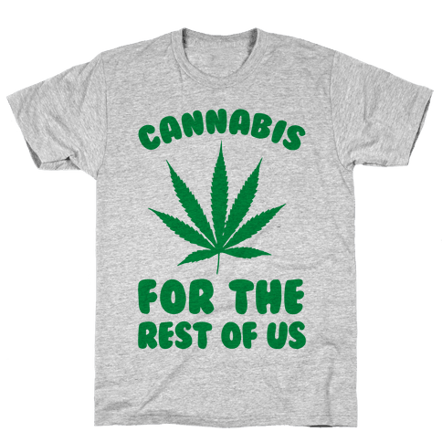 Cannabis For The Rest Of Us Mens T-Shirt