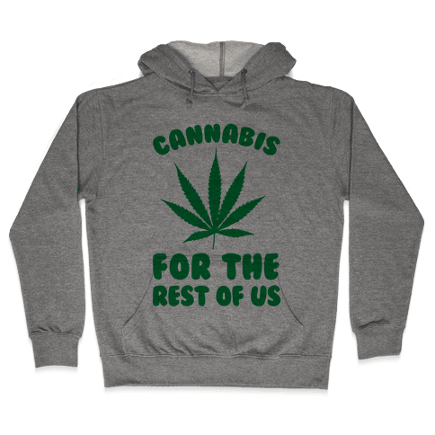 Cannabis For The Rest Of Us Hooded Sweatshirt