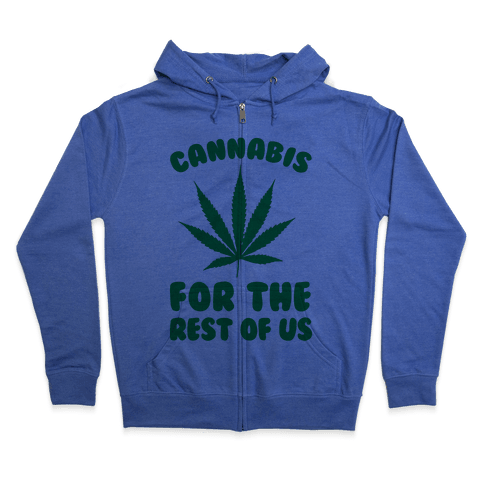 Cannabis For The Rest Of Us Zip Hoodie