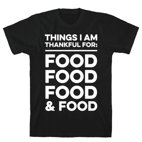 Things I Am Thankful For: Food Mens T-Shirt