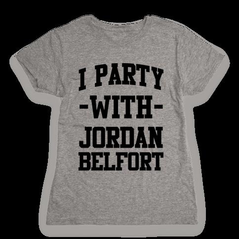 I Party with Jordan Belfort Womens T-Shirt