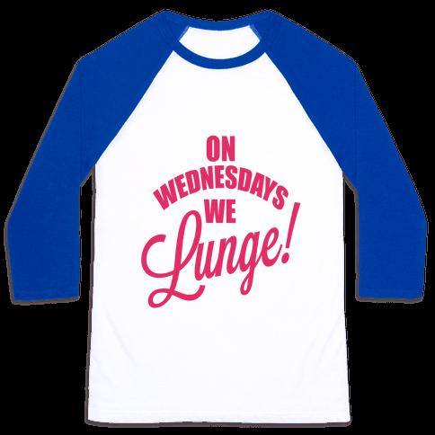 On Wednesdays We Lunge! Baseball Tee