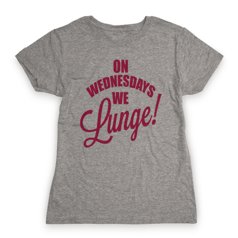 On Wednesdays We Lunge! Womens T-Shirt