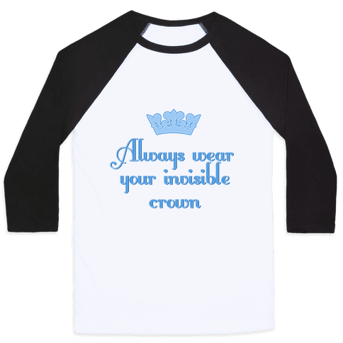 Always Wear Your Invisible Crown Baseball Tee