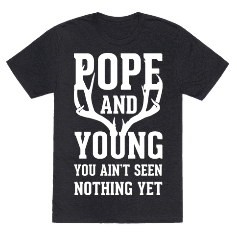 Pope and Young You Ain't Seen Nothing Yet