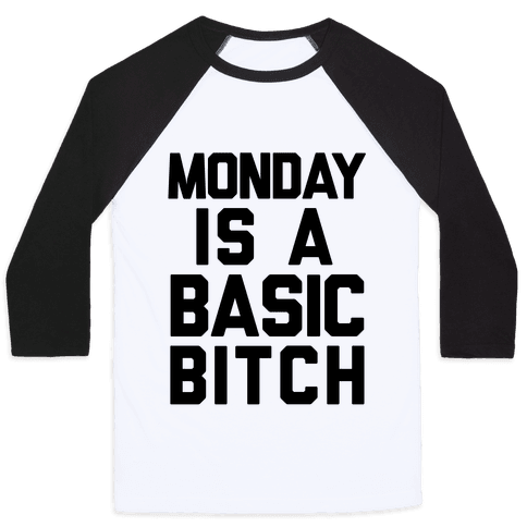 Monday Is A Basic Bitch Baseball Tee
