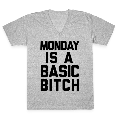 Monday Is A Basic Bitch V-Neck Tee Shirt