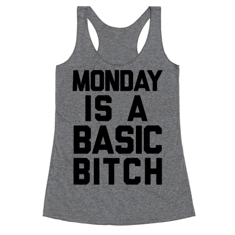 Monday Is A Basic Bitch Racerback Tank Top