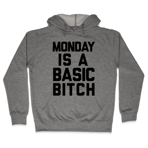 Monday Is A Basic Bitch Hooded Sweatshirt