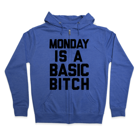 Monday Is A Basic Bitch Zip Hoodie