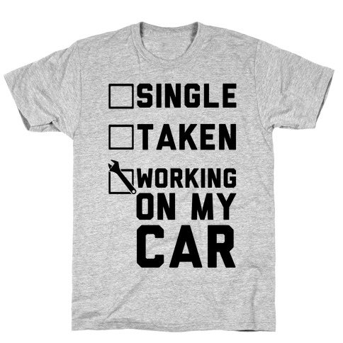Single Taken Working On My Car T-Shirt