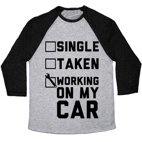 Single Taken Working On My Car Baseball Tee
