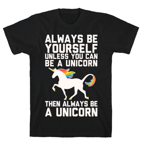 Always Be Yourself, Unless You Can Be A Unicorn Mens T-Shirt