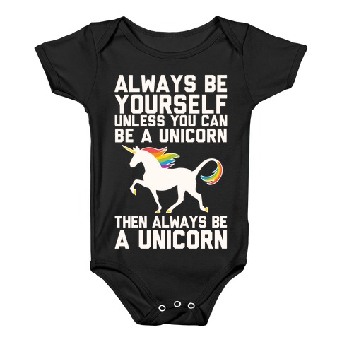 Always Be Yourself, Unless You Can Be A Unicorn Baby Onesy