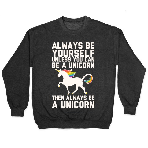 Always Be Yourself, Unless You Can Be A Unicorn Crewneck Sweatshirt |  LookHUMAN