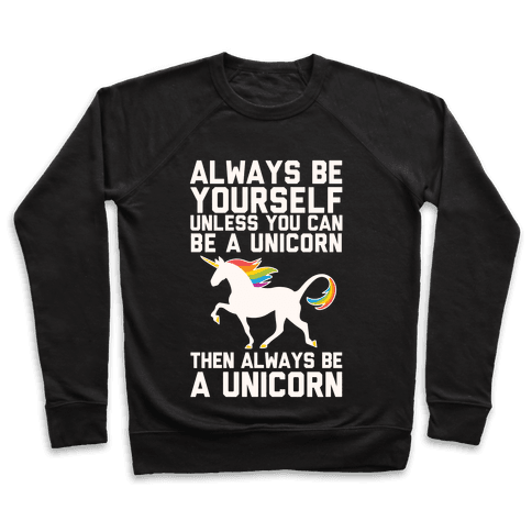 Always Be Yourself, Unless You Can Be A Unicorn Pullover