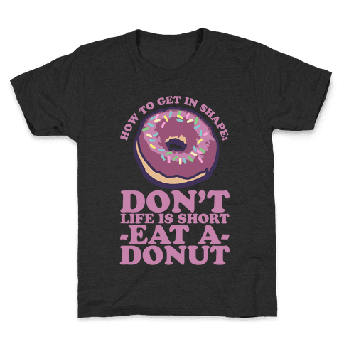 How To Get In Shape: Don't Life is Short Eat a Donut Kids T-Shirt