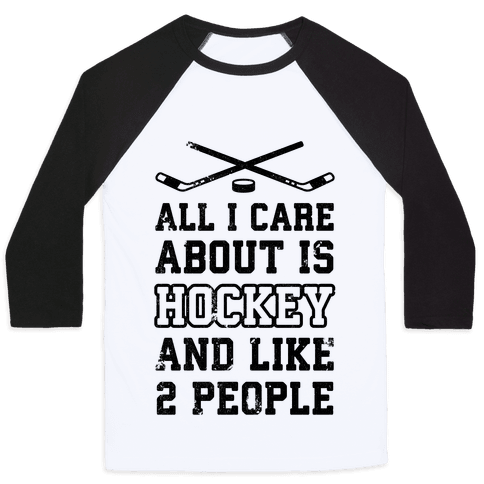 All I Care About Is Hockey And Like 2 People Baseball Tee