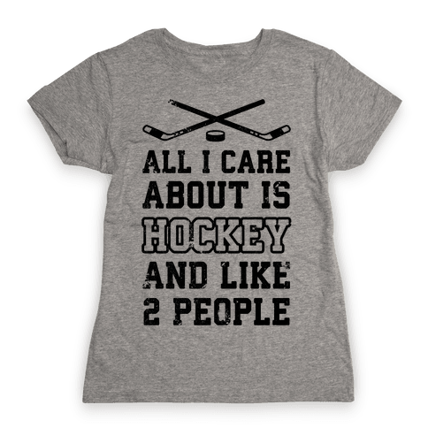 All I Care About Is Hockey And Like 2 People Womens T-Shirt