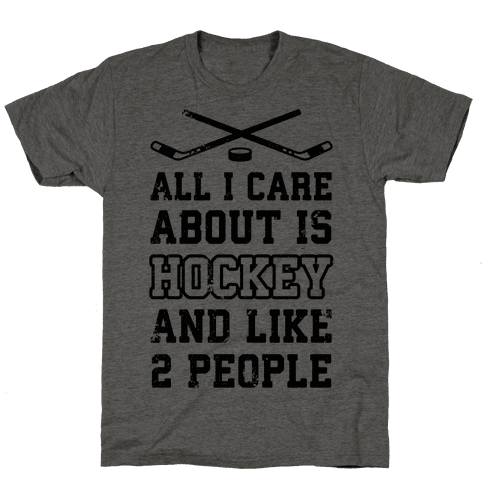 All I Care About Is Hockey And Like 2 People Mens T-Shirt