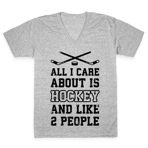 All I Care About Is Hockey And Like 2 People V-Neck Tee Shirt