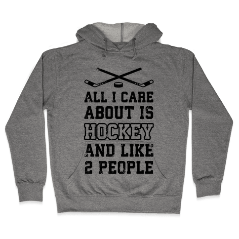 All I Care About Is Hockey And Like 2 People Hooded Sweatshirt