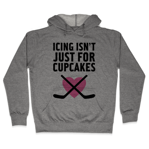 Icing Isn't Just for Cupcakes Hooded Sweatshirt